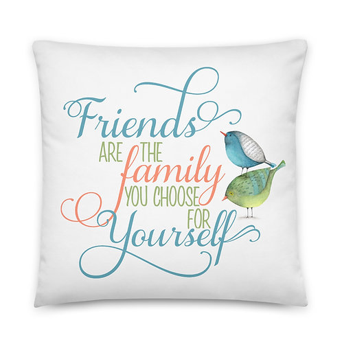 Pillow - Friends are Family you Choose for Yourself