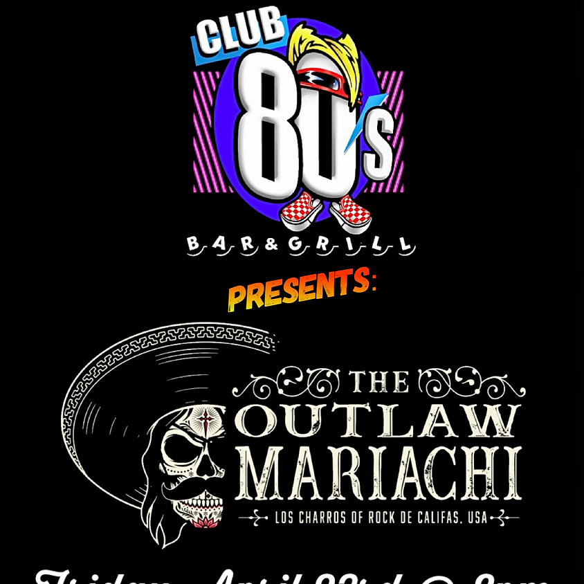 THE OUTLAW MARIACHI at Club 80's Bar & Grill in Corona, CA
