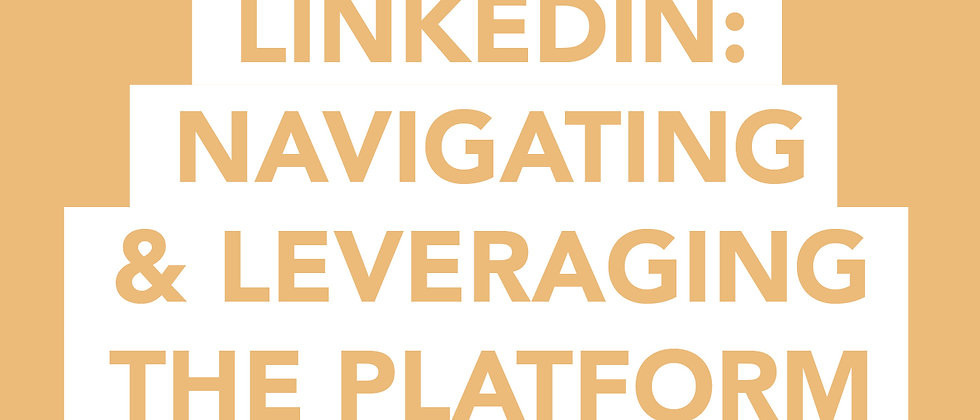 LinkedIn: Navigating and Leveraging the platform