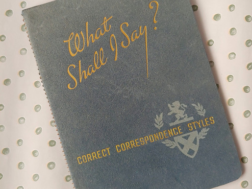 """Writing Through the Decades: """"What Shall I Say? Correct Correspondence Styles"""" (1940s)"""