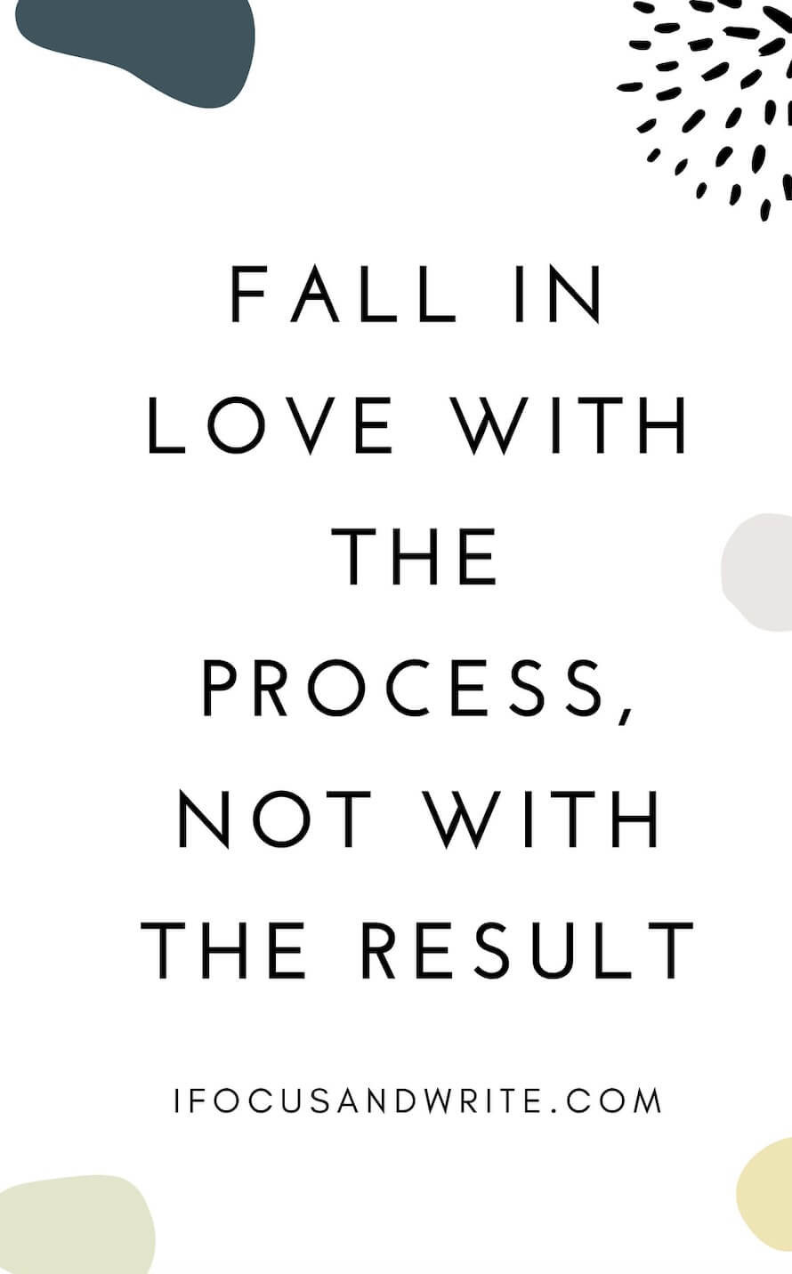 To stay motivated, remember: fall in the love with the process, not with the result!