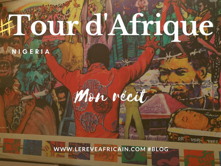 ÉTAPE 01 #NIGERIA FEEDBACK TOUR D'AFRIQUE