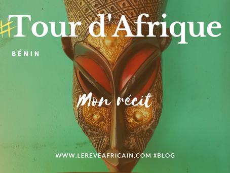 ÉTAPE 02 #BÉNIN FEEDBACK TOUR D'AFRIQUE EN 55 SEMAINES