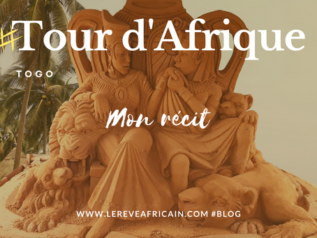 ÉTAPE 03 #TOGO FEEDBACK TOUR D'AFRIQUE EN 55 SEMAINES