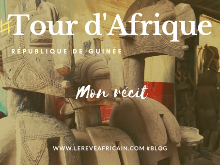 ÉTAPE 06 #GUINÉE FEEDBACK TOUR D'AFRIQUE EN 55 SEMAINES