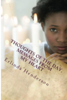 Thoughts Of The Day, Messages From My Heart by Erlinda Henderson