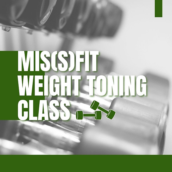 Mis(s)Fit Weight Toning Class