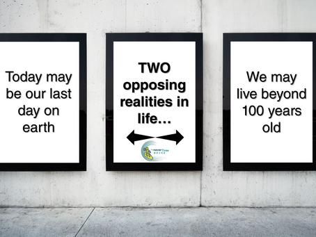 We live between 2 opposing realities in life...