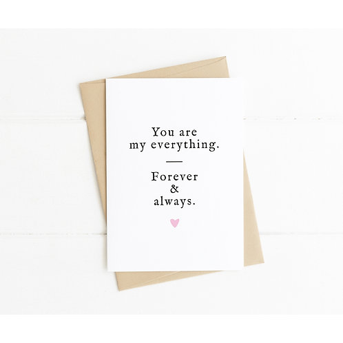 YOU ARE MY EVERYTHING FOREVER & ALWAYS - Anniversary Card