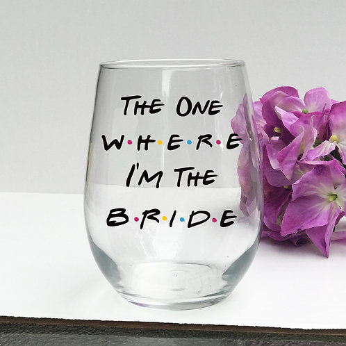 """""""The One Where I'm the Bride"""" Stemless Wine Glass"""