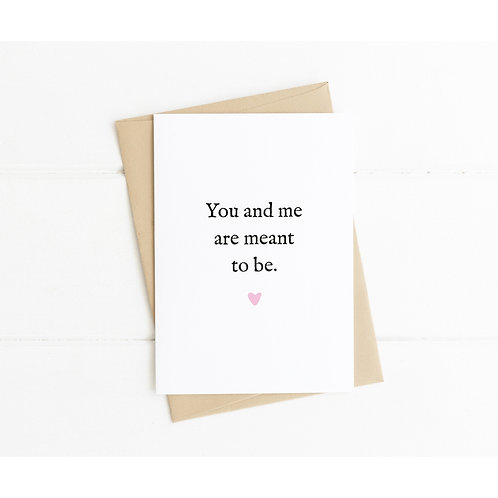 YOU AND ME WERE MEANT TO BE - Anniversary Card