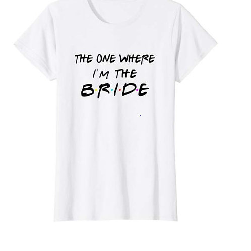"""""""The One Where I'm the Bride"""" Loose Fit or Slim Fit Tee"""