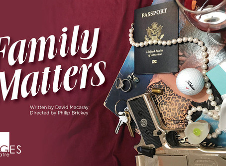 """REVIEW: """"Family Matters"""" — A World Premier of Two One-Act Plays by David Macaray; STAGEStheatre"""
