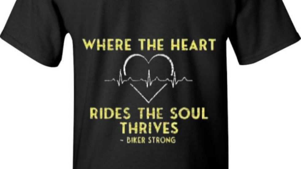 Where The Heart Rides The Soul Thrives Biker Strong T-shirt