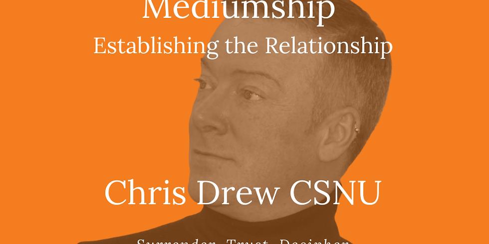 Mediumship - Establishing the Relationship with Chris Drew CSNU