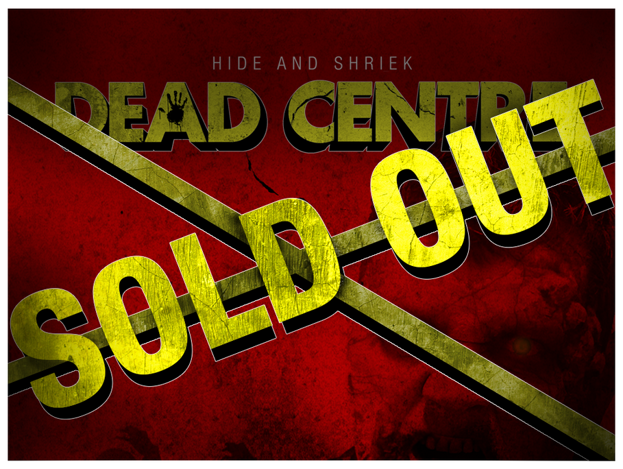 Dead Centre SOLD OUT