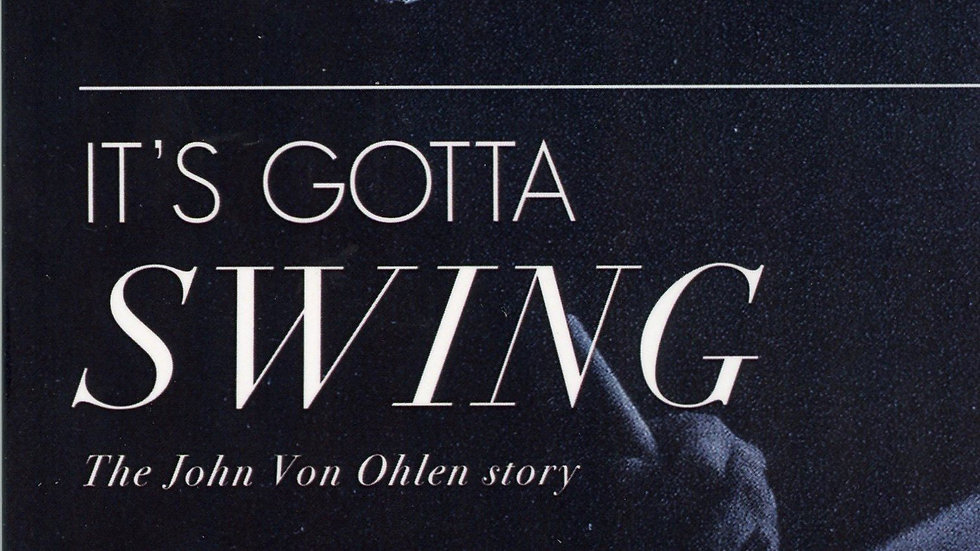 "John Von Ohlen's biography, ""It's Gotta Swing"""