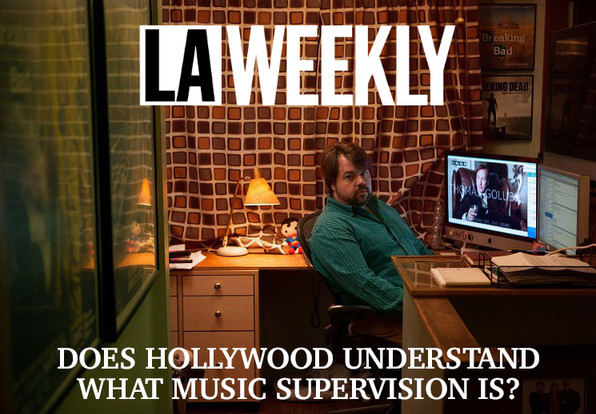 DOES HOLLYWOOD UNDERSTAND WHAT MUSIC SUPERVISION IS? - LA WEEKLY
