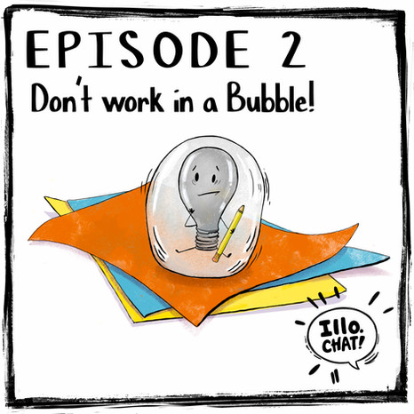 Episode 2 Don't Work in a Bubble!