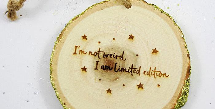 """Wooden """"I'm not weird..."""" Christmas Decoration (Gold)"""