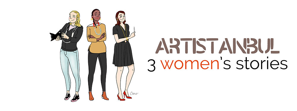 ARTISTANBUL: 3 Women's stories exhibition
