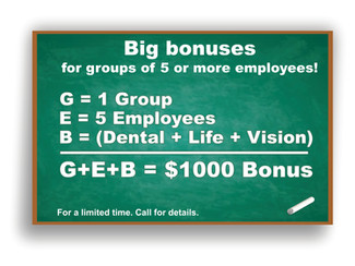 Big bonuses for group ancillary coverages!