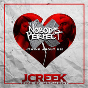"""J. Creek """"Nobody's Perfect (Think About Us)"""" 