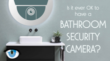 Bathroom Security Cameras: Are They Ever OK?