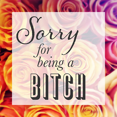 Sorry for being a Bitch