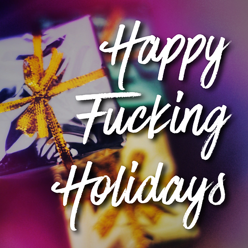Happy F'n Holidays