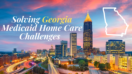 Solving Georgia Medicaid Home Care Chall