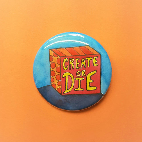 Create or Die Pinback Button