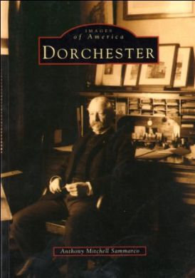Dorchester, Massachusetts (Images of America Series), Vol. I