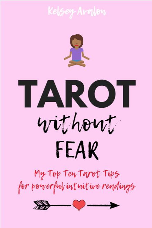 TAROT WITHOUT FEAR: My Top Ten Tarot Tips for Powerful Intuitive Readings