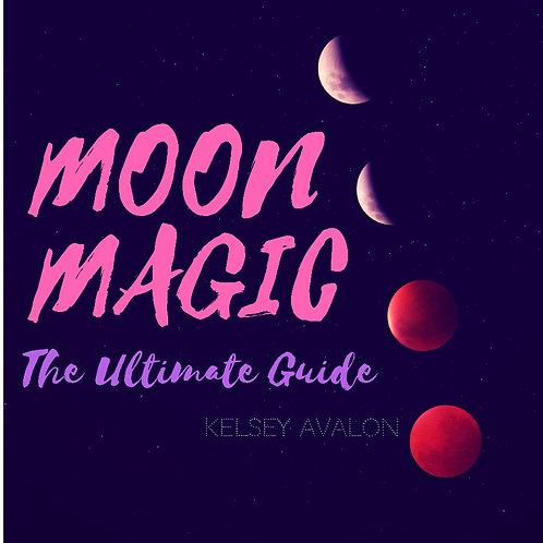 ULTIMATE GUIDE to Moon Magic: Includes Daily Moon Calendar!