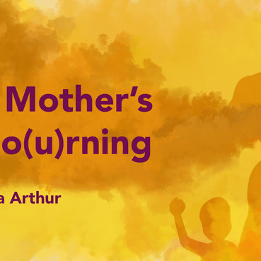 POETRY: A MOTHER'S MO(U)RNING