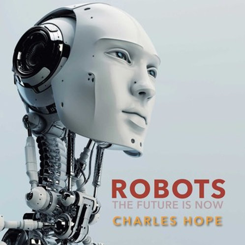 The Future is Now: Robots by Charles Hope