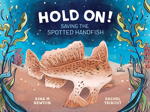 Hold On! Saving the Spotted Handfish Gina M Newton and illustrated by Rachel Tri