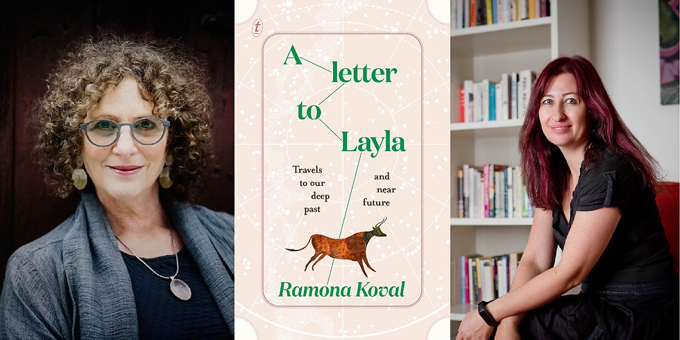 Ramona Koval - A Letter to Layla: Travels to Our Deep Past and Near Future