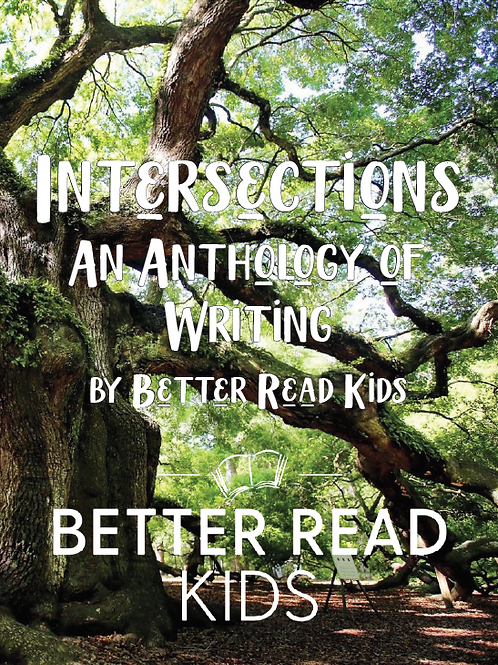Intersections: An Anthology of Writing by Better Read Kids