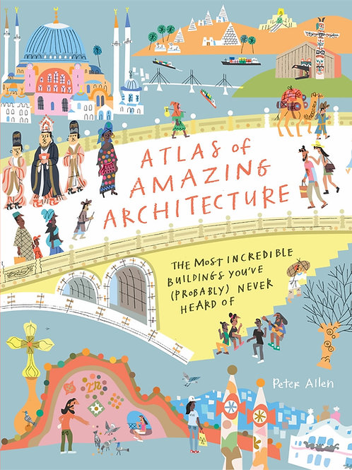 Atlas of Amazing Architecture by Peter Allen