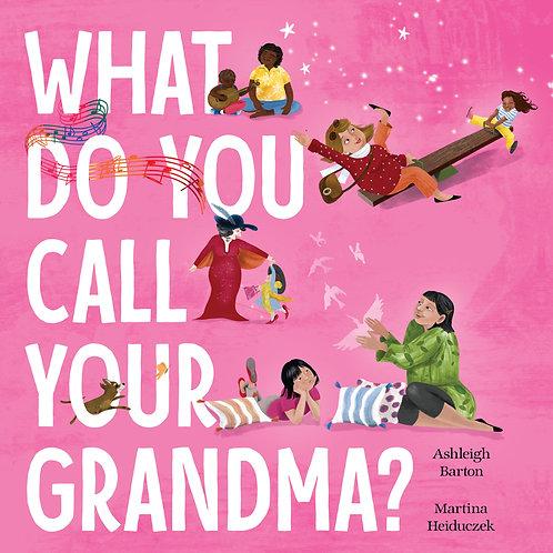 What Do You Call Your Grandma? by Ashleigh Barton & Martina Heiduczek
