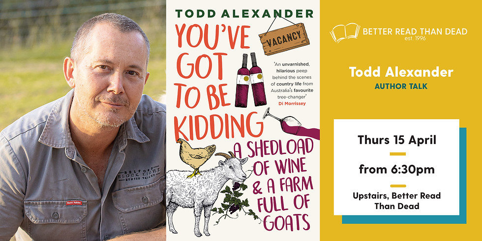 Todd Alexander - You've Got to be Kidding: a shedload of wine & a farm full of goats