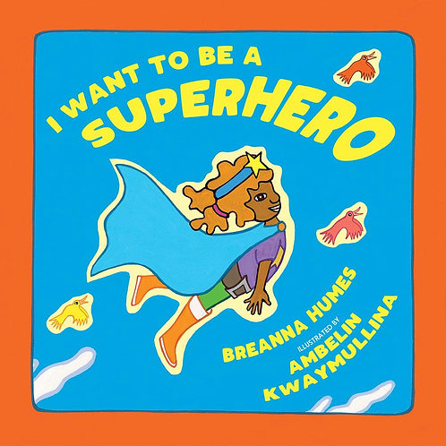 I Want To Be a Superhero by Breanna Humes and Ambelin Kwaymullina (illus)