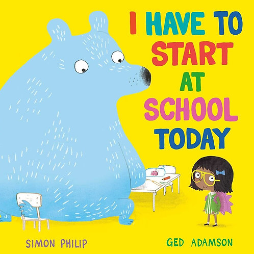 I Have to Start at School Today by Simon Philip