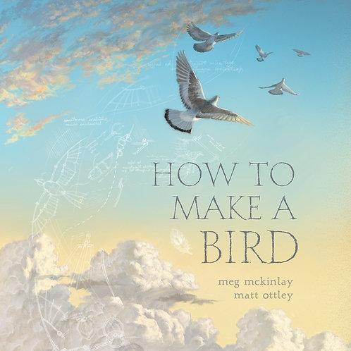 How To Make A Bird Meg McKinlay and Matt Ottley