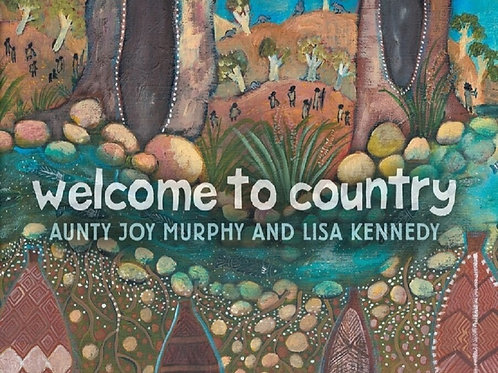 Welcome to the Country by Aunty Joy Murphy and Lisa Kennedy