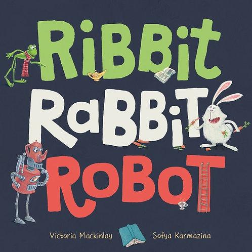 Ribbit Rabbit Robot Victoria Mackinlay and illustrated by Sofya Karmazina
