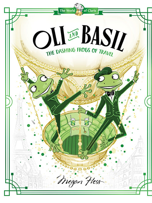 Oli and Basil: The Dashing Frogs of Travel by Megan Hess