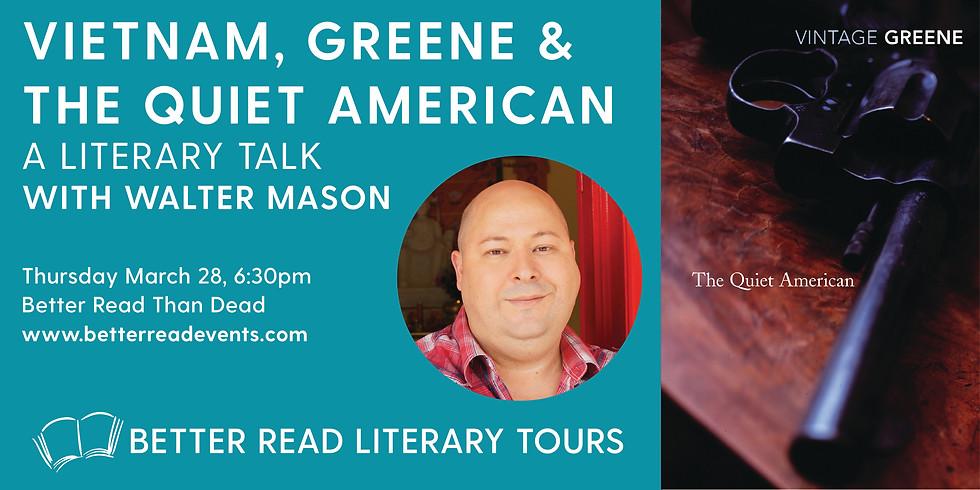 Vietnam, Greene & The Quiet American with Walter Mason